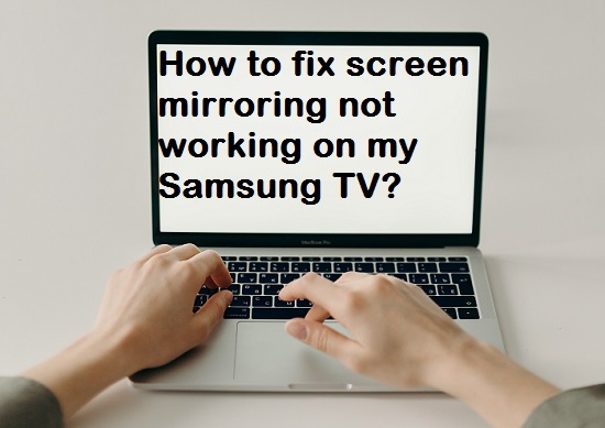 """How to fix """"screen mirroring not working on my Samsung TV""""?"""