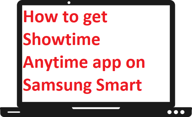 How to get Showtime Anytime app on Samsung Smart TV?